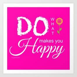 Do What Makes You Happy - Pink Art Print