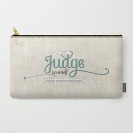Don't Judge Yourself Through Someone Else's Eyes Carry-All Pouch
