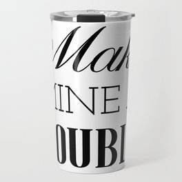 Make mine a double - Funny Quote, Coffee, Bar, Drink Travel Mug