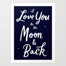 To the moon and back! Art Print