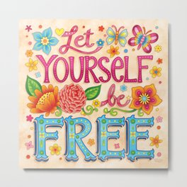 Let yourself be free - Hand-Lettering Art by Thaneeya McArdle Metal Print