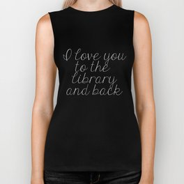 I Love You To The Library And Back (inverted) Biker Tank