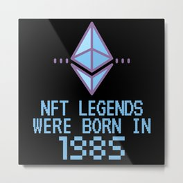 NFT Legends Were Born In 1985 Funny Crypto Metal Print