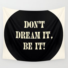 Don't dream it, be it! Wall Tapestry
