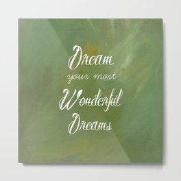Dream Your Most Wonderful Dreams - Quote - Tattoo Style Font - Greenery Mist Metal Print
