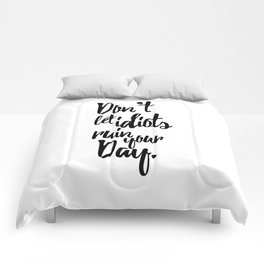 Don't Let Idiots Ruin Your Day Black White Quote Comforters