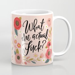 Pretty Sweary: What the Actual Fuck? Coffee Mug