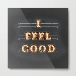 I feel Good Metal Print