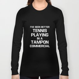 Seen Better Tennis Playing in Tampon Commercial T-Shirt Long Sleeve T-shirt