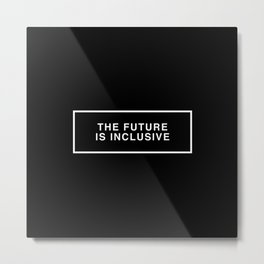 The Future is Inclusive (Black on White) Metal Print