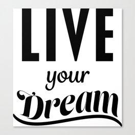 Live Your Deam Canvas Print