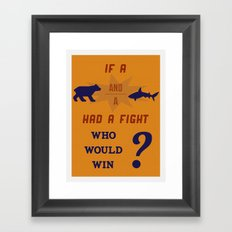 Who Would Win? Framed Art Print