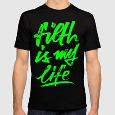 filth is my life Mens Fitted Tee Black MEDIUM