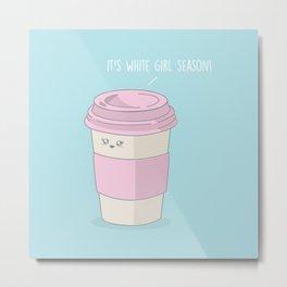 White Girl Season #kawaii #latte Metal Print