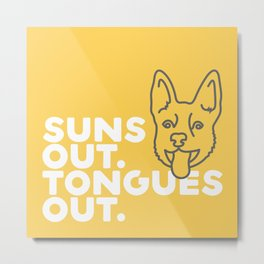 Suns Out. Tongues Out. Metal Print