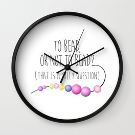 To Bead, Or Not To Bead? (That Is A Silly Question) Wall Clock