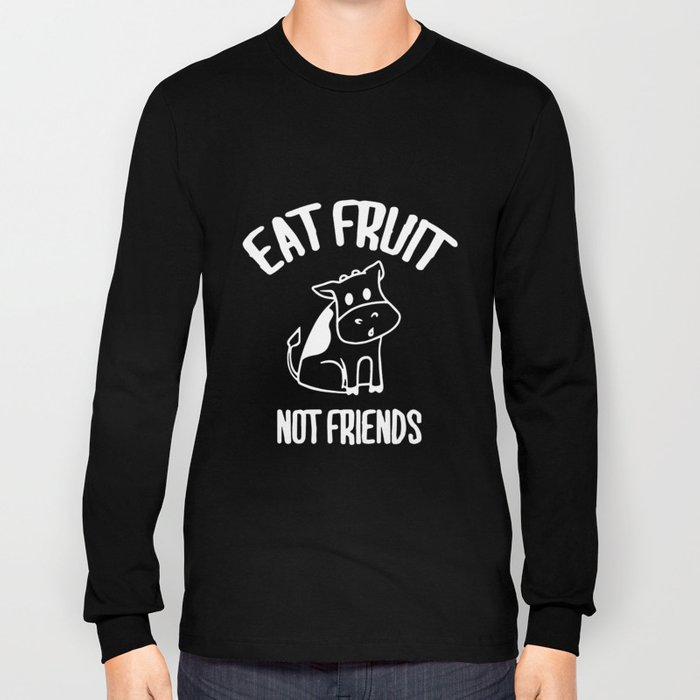 Eat Fruit Not Friends Animals Vegan Vegetarian Gifts Womens Vegan T-Shirts Long Sleeve T-shirt