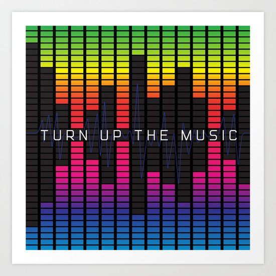 Turn up the music Art Print