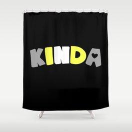 Kinda (Deminonbinary) Shower Curtain
