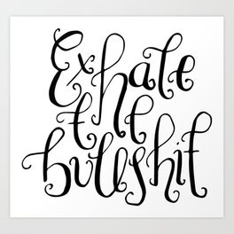 Monochrome hand lettered quote - Exhale the bullshit Art Print