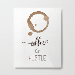 Coffee and Hustle Metal Print