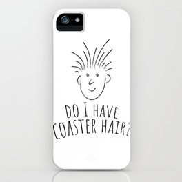 Roller Coaster Shirt Funny Do I Have Coaster Hair iPhone Case