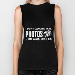 i dont always take phtos oh wait yest i do photography Biker Tank