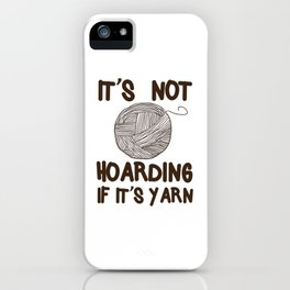 It's not hoarding if it's yarn iPhone Case