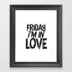 Friday I'm In Love Framed Art Print