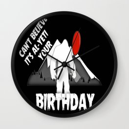 Cant Believe Its Al Yeti Your Birthday Wall Clock