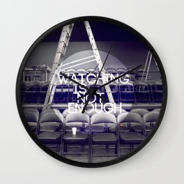Watching Is Not Enough Wall Clock
