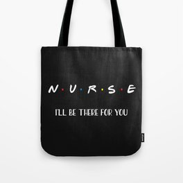 Nurse, I'll Be There For You Tote Bag