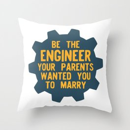 Be the Engineer your parents wanted you to marry Throw Pillow