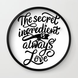 The secret ingredient is alway love - Funny hand drawn quotes illustration. Funny humor. Life sayings. Sarcastic funny quotes. Wall Clock