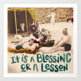It's a blessing or a lesson Art Print