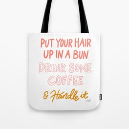 Put Your Hair Up, Drink Some Coffee & Handle It Tote Bag