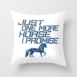 JUST ONE MORE HORSE Throw Pillow