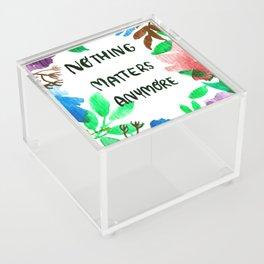 Nothing matters Acrylic Box