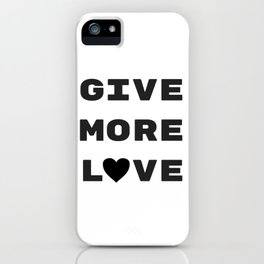 Give More Love iPhone Case