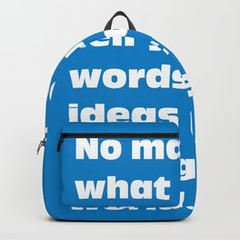 No matter what people tell you, words and ideas can change the world. Inspirational quote Backpack