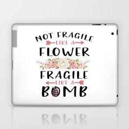 Not Fragile Like A Flower Fragile Like A Bomb Feminist gift T-Shirt Laptop & iPad Skin