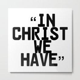 In Christ We Have Metal Print