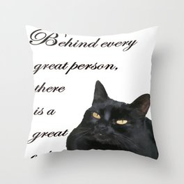 Behind Every Great Person There Is A Great Cat Throw Pillow