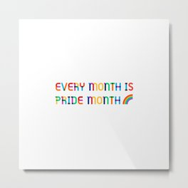 Every Month is Pride Month Metal Print