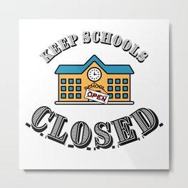 Keep Schools Closed Metal Print