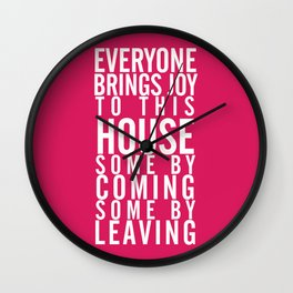 Home wall art typography quote, everyone brings joy to this house, some by coming, some by leaving Wall Clock