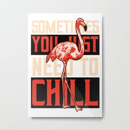 You just need to Chill Metal Print