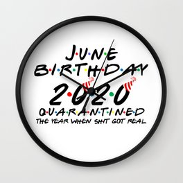 June Birthday 2020 quarantined i Celebrate My Birthday in Quarantine Wall Clock