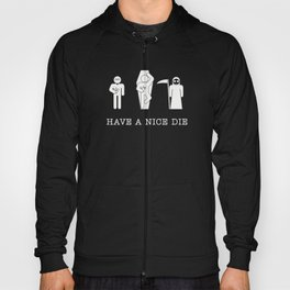 HAVE A NICE DIE - Black Humor | Funny | Vector | Goth | Black and White | Nerd | Vintage Hoody