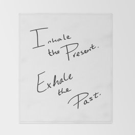 Inhale the Present. Exhale the Past. Throw Blanket